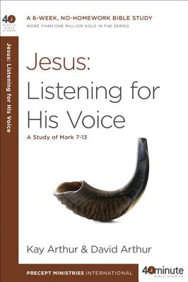 Jesus: Listening for His Voice: A Study of Mark 7-13 (40-Minute Bible Studies) Cover Image