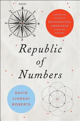 Republic of Numbers: Unexpected Stories of Mathematical Americans Through History Cover Image