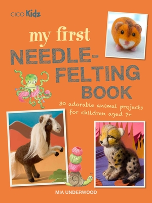 My First Needle-Felting Book: 30 adorable animal projects for children aged 7+ Cover Image
