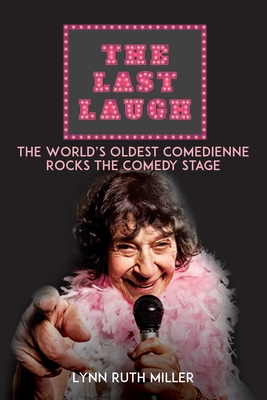 The Last Laugh: The World's Oldest Comedienne Rocks the Comedy Stage Cover Image