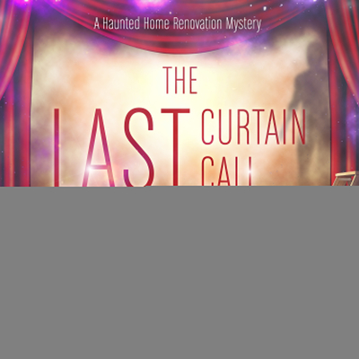 The Last Curtain Call (Haunted Home Renovation #8) Cover Image