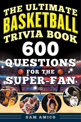 The Ultimate Basketball Trivia Book: 600 Questions for the Super-Fan Cover Image