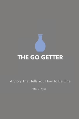 The Go Getter: A Story That Tells You How To Be One Cover Image