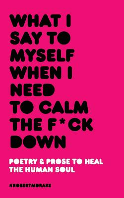 What I Say To Myself When I Need To Calm The Fuck Down Cover Image
