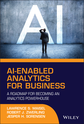 Ai-Enabled Analytics for Business: A Roadmap for Becoming an Analytics Powerhouse Cover Image