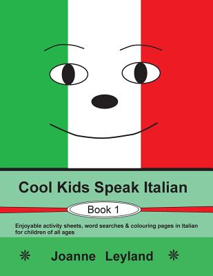 Cool Kids Speak Italian - Book 1: Enjoyable activity sheets, word searches & colouring pages in Italian for children of all ages Cover Image