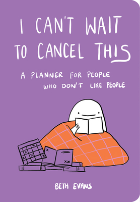 I Can't Wait to Cancel This: A Planner for People Who Don't Like People Cover Image