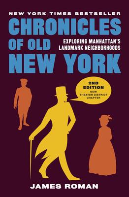 Chronicles of Old New York: Exploring Manhattan's Landmark Neighborhoods (Chronicles Series) Cover Image