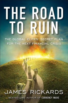 The Road to Ruin: The Global Elites' Secret Plan for the Next Financial Crisis Cover Image