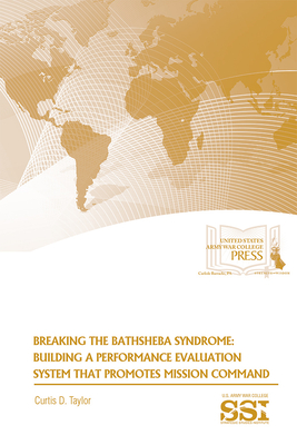 Breaking the Bathsheba Syndrome: Building a Performance Evaluation System That Promotes Mission Command Cover Image