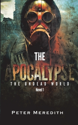 The Apocalypse: The Undead World Novel 1 Cover Image