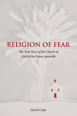 Religion of Fear: The True Story of the Church of God of the Union Assembly Cover Image