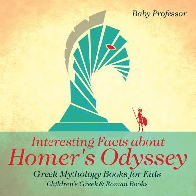 Interesting Facts about Homer's Odyssey - Greek Mythology Books for Kids - Children's Greek & Roman Books Cover Image