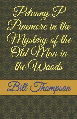Petoony P Pinemore in the Mystery of the Old Man in the Woods: The Old Man in the Woods Cover Image