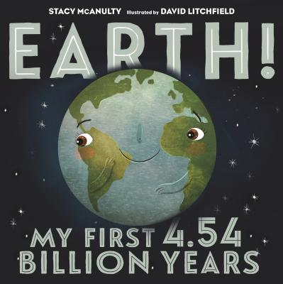 Earth! My First 4.54 Billion Years (Our Universe #1) Cover Image