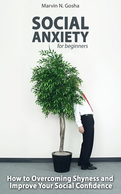 Social Anxiety - How to Be Yourself - Step by Step And Proven Techniques For Overcoming Anxiety And Shyness. Cover Image