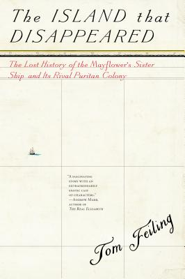 The Island That Disappeared: The Lost History of the Mayflower's Sister Ship and Its Rival Puritan Colony Cover Image