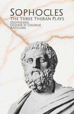 The Three Theban Plays: Oedipus Rex, Oedipus at Colonus, & Antigone Cover Image