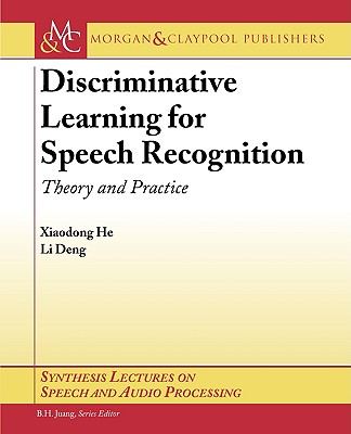 Discriminative Learning for Speech Recognition: Theory and Practice (Synthesis Lectures on Speech and Audio Processing #4) Cover Image
