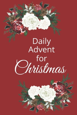 Daily Advent for Christmas: 25 days of Devotion, Gratitude and Prayer Cover Image