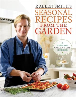 P. Allen Smith's Seasonal Recipes from the Garden: A Garden Home Cookbook Cover Image