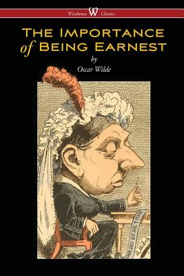The Importance of Being Earnest (Wisehouse Classics Edition) Cover Image