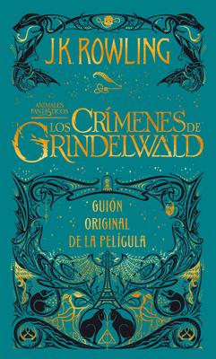 Animales Fantasticos: Los Crimenes de Grindelwald: Guion Original de la Peligula = Fantastic Beasts: The Crimes of Grindelwald Cover Image