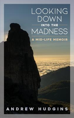 Looking Down Into the Madness: A Midlife Memoir Cover Image