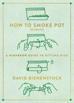How to Smoke Pot (Properly): A Highbrow Guide to Getting High Cover Image