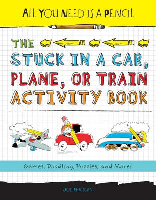 All You Need Is a Pencil: The Stuck in a Car, Plane, or Train Activity Book: Games, Doodling, Puzzles, and More! Cover Image