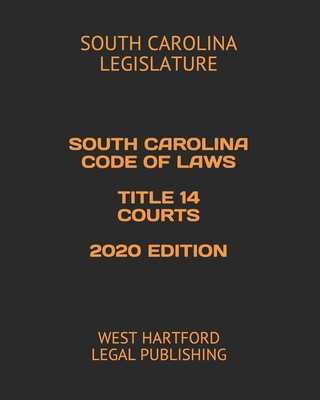 South Carolina Code of Laws Title 14 Courts 2020 Edition: West Hartford Legal Publishing Cover Image