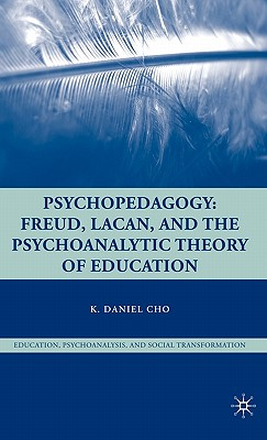 Psychopedagogy: Freud, Lacan, and the Psychoanalytic Theory of Education Cover Image