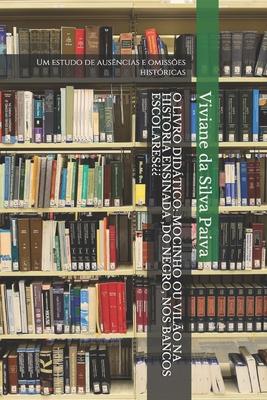 O Livro Didático: MOCINHO OU VILÃO NA HISTORIA ENSINADA, DO NEGRO, NOS BANCOS ESCOLARES: Um estudo de ausências e omissões históricas Cover Image