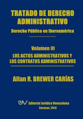 Tratado de Derecho Administrativo. Tomo III. Los Actos Administrativos Y Los Contratos Administrativos Cover Image