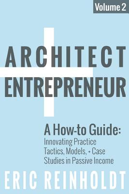 Architect and Entrepreneur: A How-To Guide for Innovating Practice: Tactics, Models, and Case Studies in Passive Income Cover Image