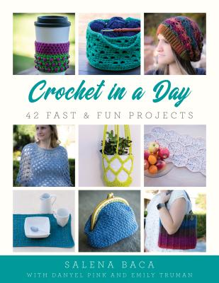 Crochet in a Day: 42 Fast & Fun Projects Cover Image