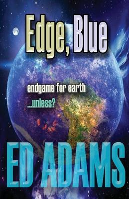 Edge, Blue: Endgame for Earth...unless? Cover Image