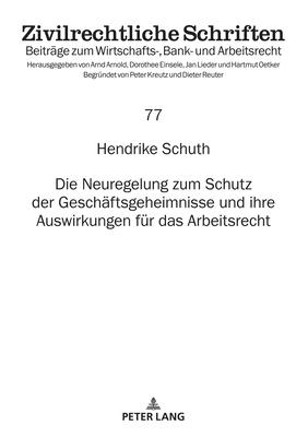Die Neuregelung Zum Schutz Der Geschaeftsgeheimnisse Und Ihre Auswirkungen Fuer Das Arbeitsrecht (Zivilrechtliche Schriften #77) Cover Image