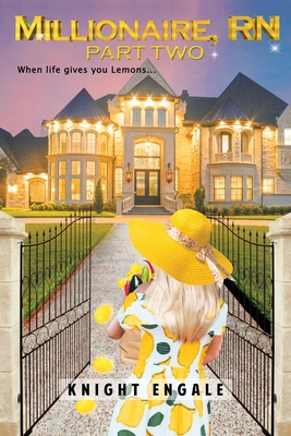 Millionaire, RN - Part Two: When life gives you Lemons... Cover Image