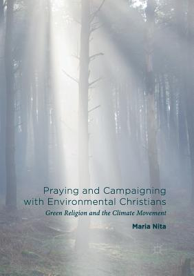 Praying and Campaigning with Environmental Christians: Green Religion and the Climate Movement Cover Image