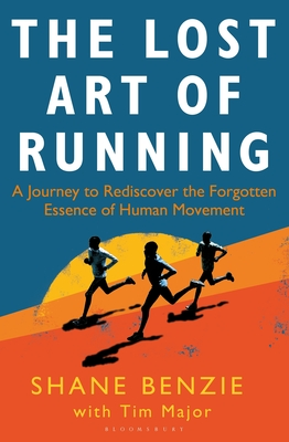 The Lost Art of Running: A Journey to Rediscover the Forgotten Essence of Human Movement Cover Image