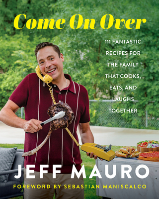 Come On Over: 111 Fantastic Recipes for the Family That Cooks, Eats, and Laughs Together Cover Image