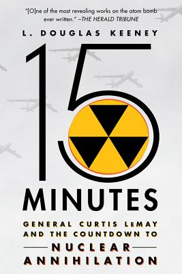 15 Minutes: General Curtis LeMay and the Countdown to Nuclear Annihilation cover