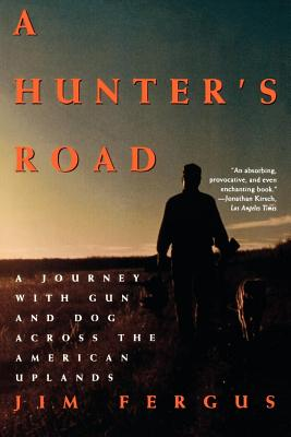 A Hunter's Road: A Journey with Gun and Dog Across the American Uplands Cover Image