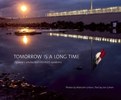 Tomorrow Is a Long Time: Tijuana's Unchecked Hiv/AIDS Epidemic Cover Image