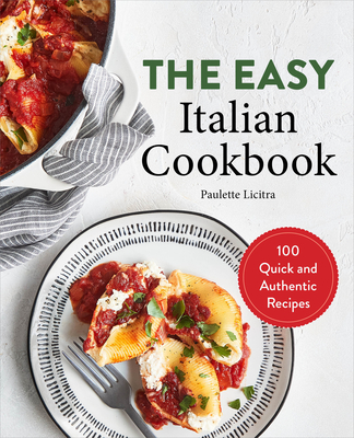 The Easy Italian Cookbook: 100 Quick and Authentic Recipes Cover Image