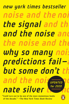 The Signal and the Noise: Why So Many Predictions Fail--But Some Don't Cover Image