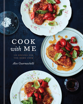 Cook with Me: 150 Recipes for the Home Cook: A Cookbook Cover Image
