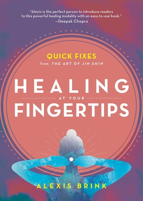 Healing at Your Fingertips: Quick Fixes from the Art of Jin Shin Cover Image