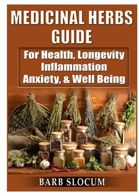 Medicinal Herbs Guide: For Health, Longevity, Inflammation, Anxiety, & Well Being Cover Image